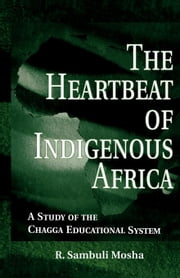 The Heartbeat of Indigenous Africa ebook by Mosha, R. Sambuli
