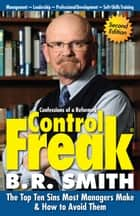 Confessions of a Reformed Control Freak: The Top Ten Sins Most Managers Make & How to Avoid Them. ebook by Brian Smith
