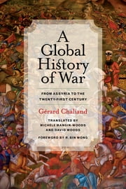 A Global History of War - From Assyria to the Twenty-First Century ebook by Gérard Chaliand