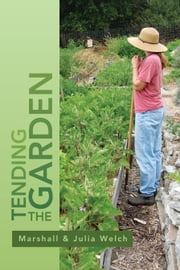 Tending the Garden - A Guide To Spiritual Formation and Community Gardens ebook by Marshall & Julia Welch