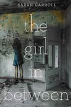 The Girl in Between ebook by Sarah Carroll