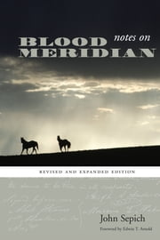 Notes on Blood Meridian - Revised and Expanded Edition ebook by John Sepich,Edwin T.  Arnold