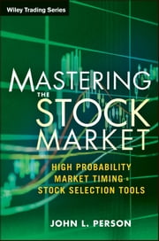 Mastering the Stock Market - High Probability Market Timing and Stock Selection Tools ebook by John L. Person