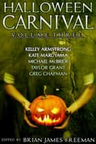 Halloween Carnival Volume 3 ebook by Brian James Freeman, Kelley Armstrong, Kate Maruyama,...