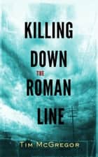 Killing Down the Roman Line ebook by Tim McGregor