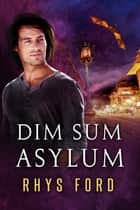 Dim Sum Asylum ebook by Rhys Ford