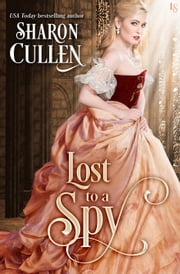 Lost to a Spy - An All the Queen's Spies Novel eBook by Sharon Cullen