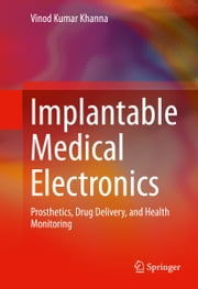 Implantable Medical Electronics - Prosthetics, Drug Delivery, and Health Monitoring ebook by Vinod Kumar Khanna