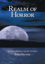 Realm of Horror - Eight Chilling Short Stories ebook by John Patten