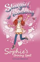 Stargirl Academy 3: Sophie's Shining Spell ebook by Vivian French