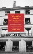 The Cost of Living - Early and Uncollected Stories ebook by Mavis Gallant, Jhumpa Lahiri