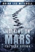 The Dark Sector (Walking on Mars Book 2) ebook by Briar Lee Mitchell