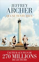 Qui ne tente rien ebook by Jeffrey ARCHER, Oscar Perrin