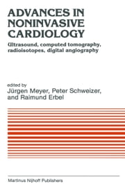Advances in Noninvasive Cardiology - Ultrasound, computed tomography, radioisotopes, digital angiography ebook by J. Meyer,Peter Schweizer,Raimund Erbel