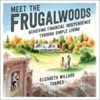 Meet the Frugalwoods - Achieving Financial Independence Through Simple Living audiobook by Elizabeth Willard Thames