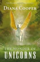 The Wonder of Unicorns ebook by Diana Cooper