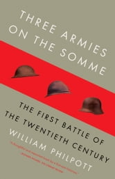 Three Armies on the Somme - The First Battle of the Twentieth Century ebook by William Philpott