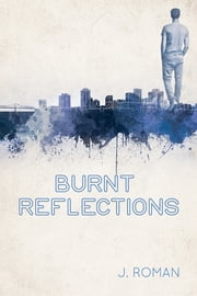 Burnt Reflections ebook by J. Roman,Bree Archer