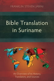 Bible Translation in Suriname - Praying the Scriptures so God can Speak through You ebook by Franklin Steven Jabini
