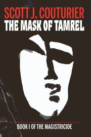 The Mask of Tamrel - Vol. I of The Magistricide ebook by Scott J. Couturier