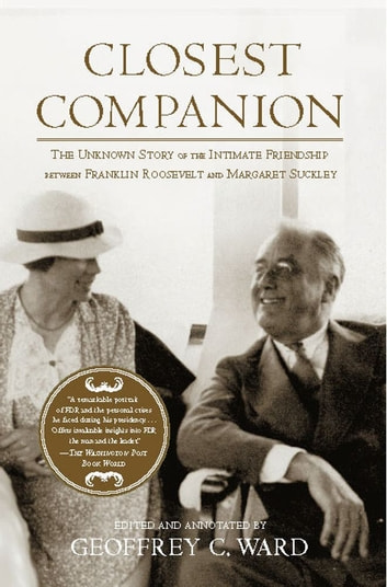 Closest Companion - The Unknown Story of the Intimate Friendship Between Franklin Roosevelt and Margaret Suckley ebook by