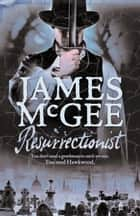 Resurrectionist ebook by James McGee