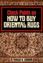 Check Points on How to Buy Oriental Rugs ebook by Charles Jacobsen