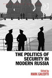 The Politics of Security in Modern Russia ebook by Dr Mark Galeotti,Dr Neil Robinson