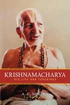 Krishnamacharya - His Life and Teachings ekitaplar by A.G. Mohan