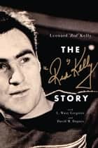"The Red Kelly Story ebook by Leonard ""Red"" Kelly, L. Waxy Gregoire, David M. Dupuis"
