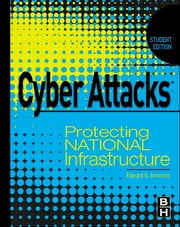 Cyber Attacks - Protecting National Infrastructure, STUDENT EDITION ebook by Edward Amoroso