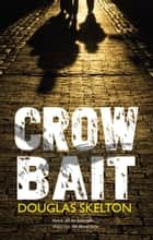 Crow Bait ebook by Douglas Skelton