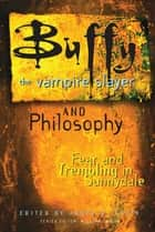 Buffy the Vampire Slayer and Philosophy - Fear and Trembling in Sunnydale ebook by James B. South, William Irwin