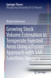 Growing Stock Volume Estimation in Temperate Forested Areas Using a Fusion Approach with SAR Satellites Imagery ebook by Nicolas Ackermann