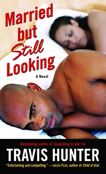 Married but Still Looking - A Novel eBook by Travis Hunter