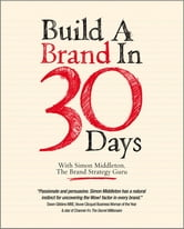Build a Brand in 30 Days - With Simon Middleton, The Brand Strategy Guru ebook by Simon Middleton