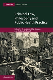 Criminal Law, Philosophy and Public Health Practice ebook by A. M. Viens,John Coggon,Anthony S. Kessel
