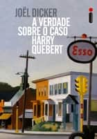 A verdade sobre o caso Harry Quebert ebook by Joël Dicker