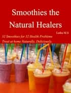 Smoothies the Natural Healers ebook by Latha M.S