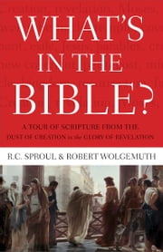 What's in the Bible - A One-Volume Guidebook to God's Word ebook by Robert Wolgemuth,R.C. Sproul