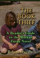 The Book Thief: A Reader's Guide to the Markus Zusak Novel ebook by Robert Crayola