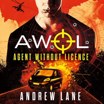 AWOL 1 Agent Without Licence - Fast paced, spy action thriller audiobook by Andrew Lane
