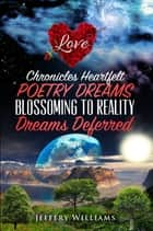 Chronicles Heartfelt Poetry Dreams Blossoming to Reality ebook by Jeffery Williams