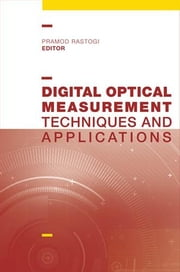 Digital Optical Measurement Techniques and Applications ebook by Rastogi, Pramod