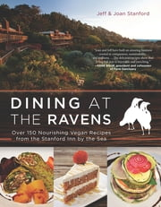 Dining at The Ravens - Over 150 Nourishing Vegan Recipes from the Stanford Inn by the Sea ebook by Jeff Stanford,Joan Stanford