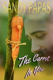 The Carrot In You ebook by Sandy Papas