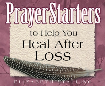 PrayerStarters to Help You Heal After Loss eBook by Elizabeth Stalling