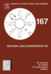 Natural Gas Conversion VIII: Proceedings of the 8th Natural Gas Conversion Symposium, May 27-31, 2007, Natal, Brazil ebook by Noronha, Fabio Bellot
