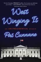 West Winging It - An Un-presidential Memoir ebook by Pat Cunnane