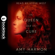 The Queen and the Cure: The Bird and the Sword Chronicles [Booktrack Soundtrack Edition] audiobook by Amy Harmon